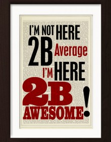 I'm Not Here To Be Average I'm Here To Be Awesome Print