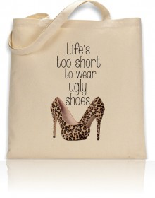 Tote Bag Life's is Too Short To Wear Ugly Shoes